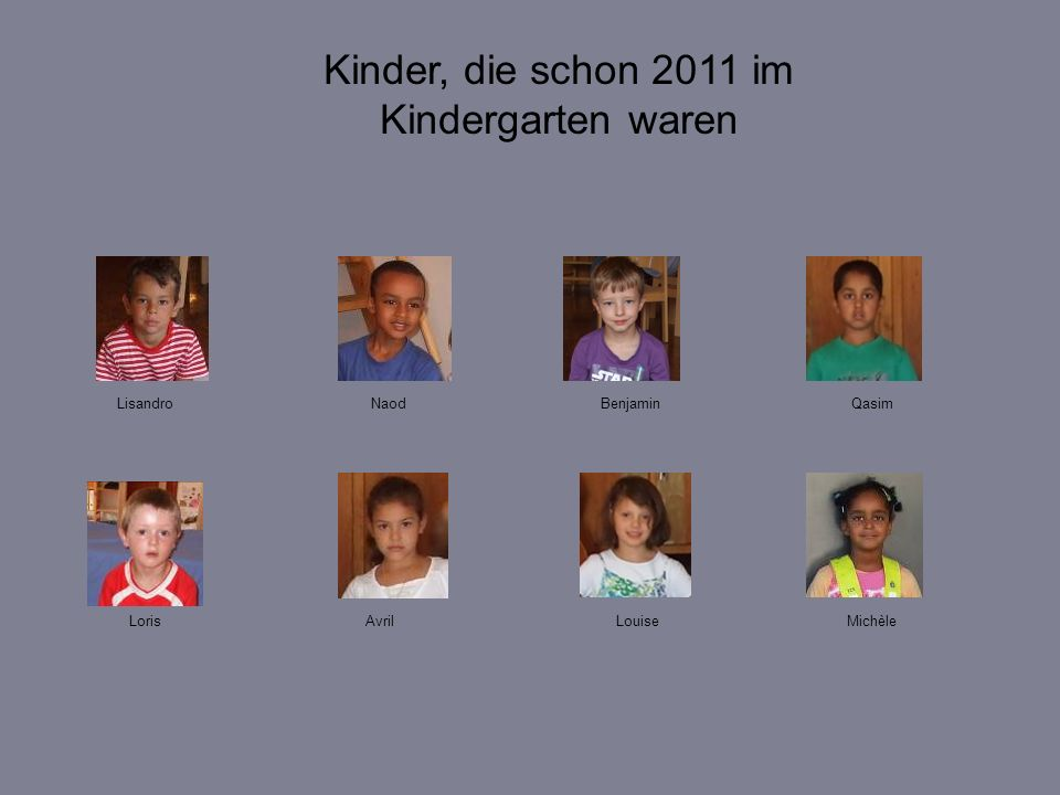 BenjaminQasim AvrilLouise Lisandro Michèle Naod Kinder, die schon 2011 im Kindergarten waren Loris