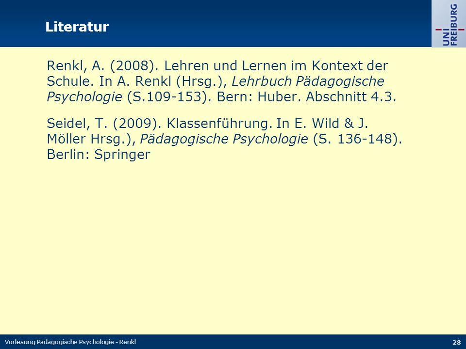 Vorlesung Pädagogische Psychologie - Renkl 28 Literatur Renkl, A. (2008). Lehren und Lernen im Kontext der Schule. In A. Renkl (Hrsg.), Lehrbuch Pädag