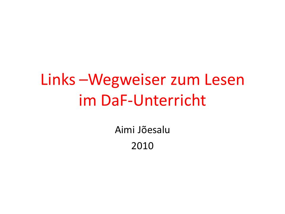 Links –Wegweiser zum Lesen im DaF-Unterricht Aimi Jõesalu 2010