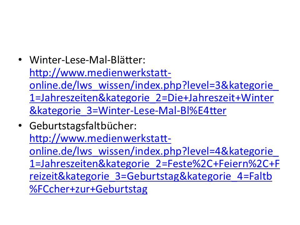 Winter-Lese-Mal-Blätter: http://www.medienwerkstatt- online.de/lws_wissen/index.php?level=3&kategorie_ 1=Jahreszeiten&kategorie_2=Die+Jahreszeit+Winte