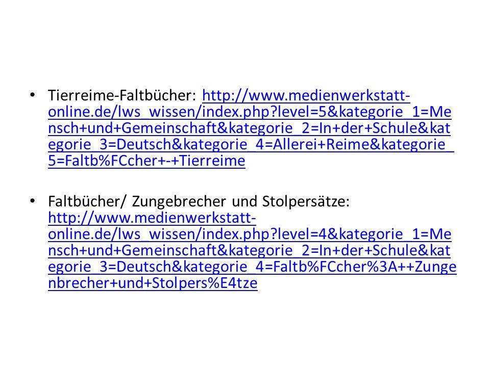 Tierreime-Faltbücher: http://www.medienwerkstatt- online.de/lws_wissen/index.php?level=5&kategorie_1=Me nsch+und+Gemeinschaft&kategorie_2=In+der+Schul