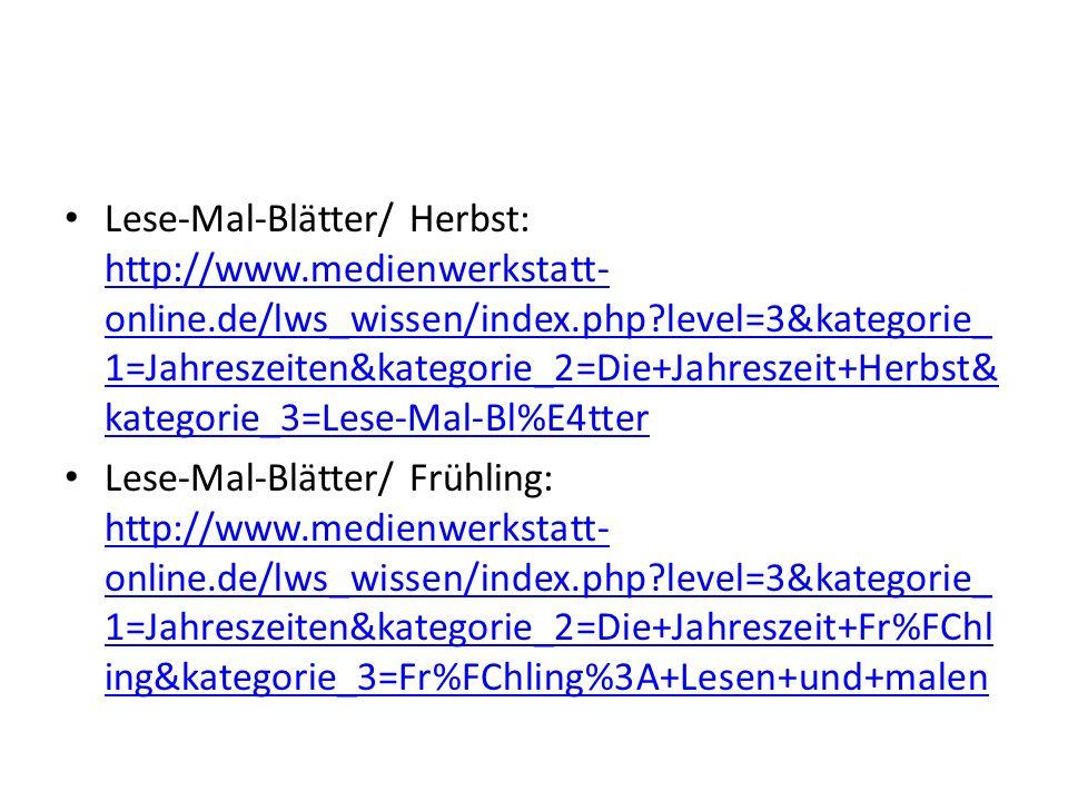 Lese-Mal-Blätter/ Herbst: http://www.medienwerkstatt- online.de/lws_wissen/index.php?level=3&kategorie_ 1=Jahreszeiten&kategorie_2=Die+Jahreszeit+Herb