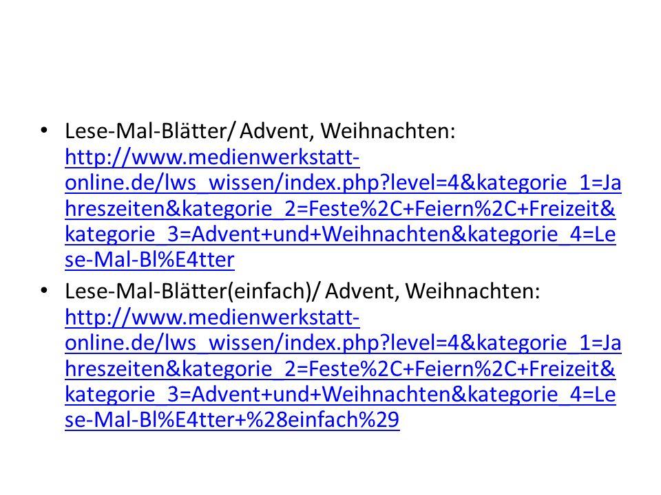 Lese-Mal-Blätter/ Advent, Weihnachten: http://www.medienwerkstatt- online.de/lws_wissen/index.php?level=4&kategorie_1=Ja hreszeiten&kategorie_2=Feste%