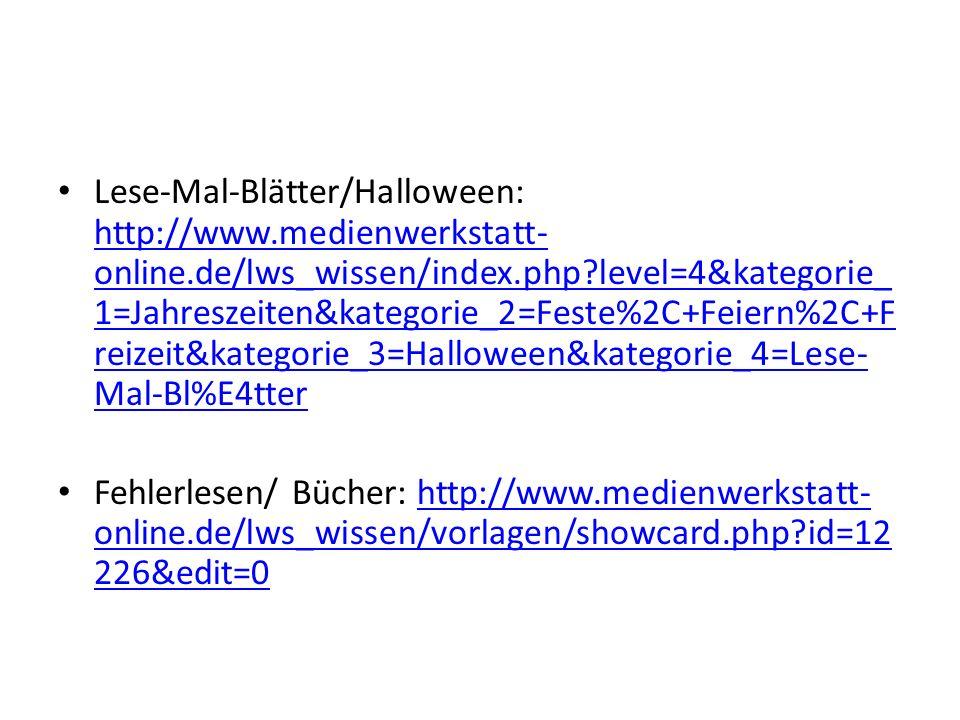 Lese-Mal-Blätter/Halloween: http://www.medienwerkstatt- online.de/lws_wissen/index.php?level=4&kategorie_ 1=Jahreszeiten&kategorie_2=Feste%2C+Feiern%2