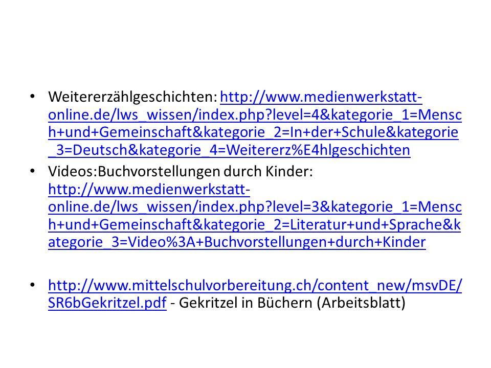 Weitererzählgeschichten: http://www.medienwerkstatt- online.de/lws_wissen/index.php?level=4&kategorie_1=Mensc h+und+Gemeinschaft&kategorie_2=In+der+Sc