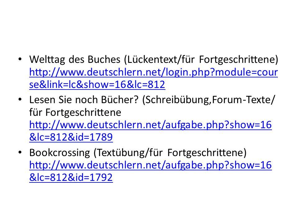 Welttag des Buches (Lückentext/für Fortgeschrittene) http://www.deutschlern.net/login.php?module=cour se&link=lc&show=16&lc=812 http://www.deutschlern