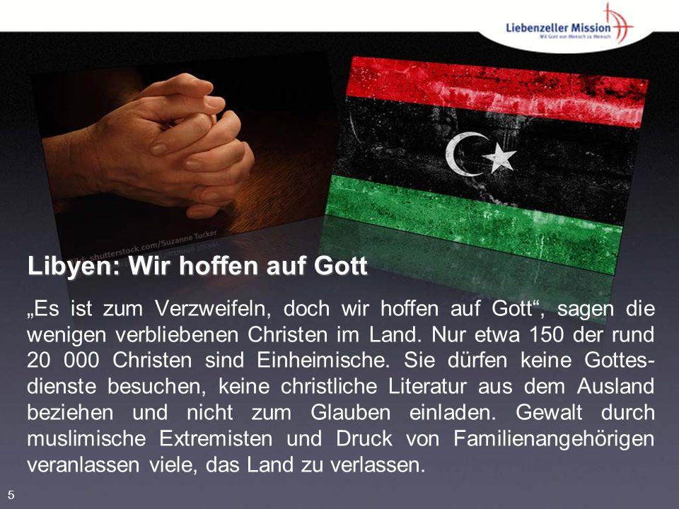 """Libyen: Wir hoffen auf Gott """"Es ist zum Verzweifeln, doch wir hoffen auf Gott , sagen die wenigen verbliebenen Christen im Land."""