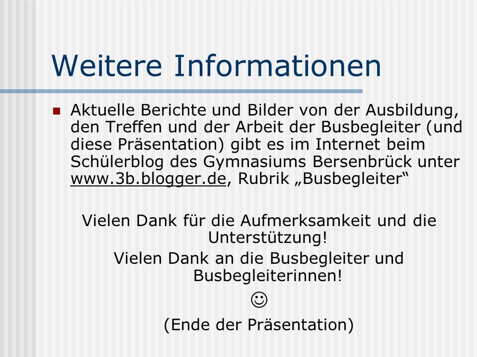 Weitere Informationen Aktuelle Berichte und Bilder von der Ausbildung, den Treffen und der Arbeit der Busbegleiter (und diese Präsentation) gibt es im