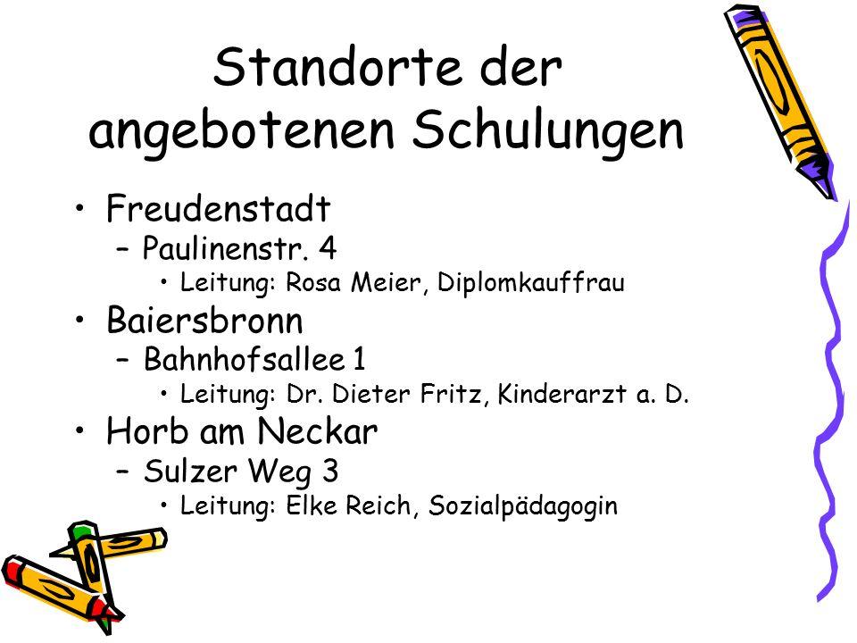 Standorte der angebotenen Schulungen Freudenstadt –Paulinenstr. 4 Leitung: Rosa Meier, Diplomkauffrau Baiersbronn –Bahnhofsallee 1 Leitung: Dr. Dieter