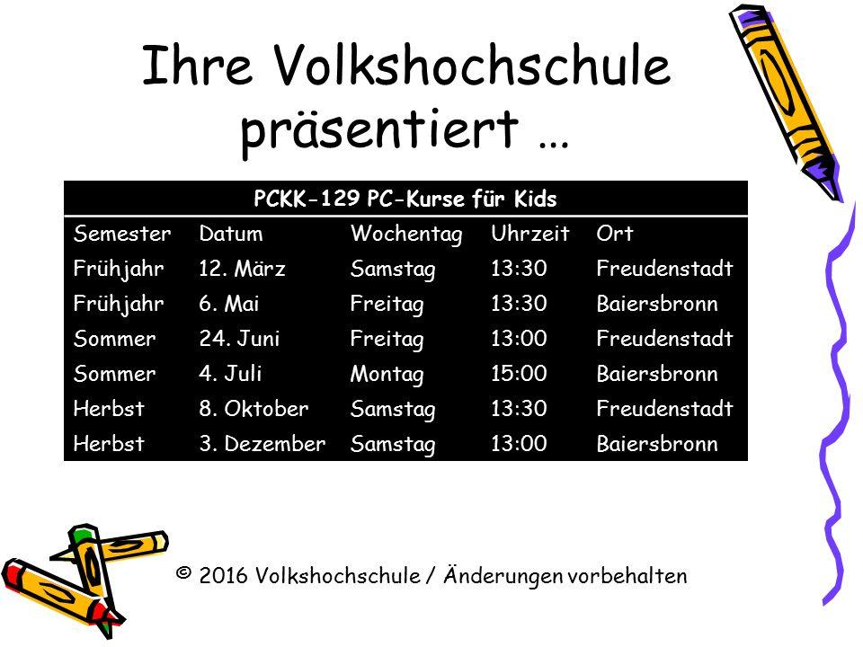 Ihre Volkshochschule präsentiert … PCKK-129 PC-Kurse für Kids SemesterDatumWochentagUhrzeitOrt Frühjahr12. MärzSamstag13:30Freudenstadt Frühjahr6. Mai