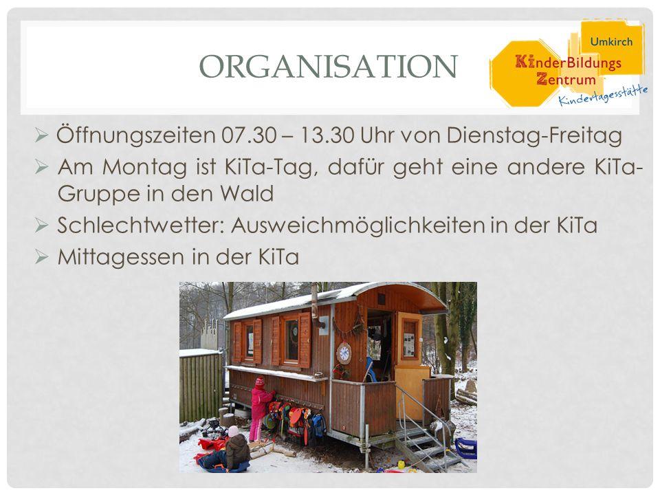 ORGANISATION  Öffnungszeiten 07.30 – 13.30 Uhr von Dienstag-Freitag  Am Montag ist KiTa-Tag, dafür geht eine andere KiTa- Gruppe in den Wald  Schlechtwetter: Ausweichmöglichkeiten in der KiTa  Mittagessen in der KiTa