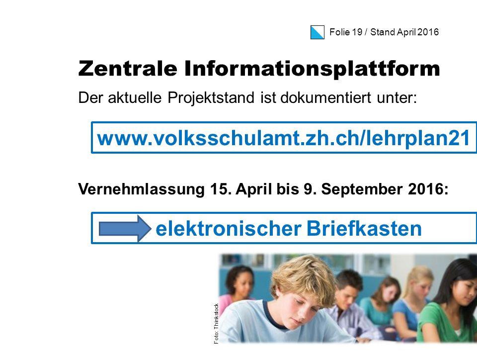 Folie 19 / Stand April 2016 Zentrale Informationsplattform Der aktuelle Projektstand ist dokumentiert unter: Vernehmlassung 15.