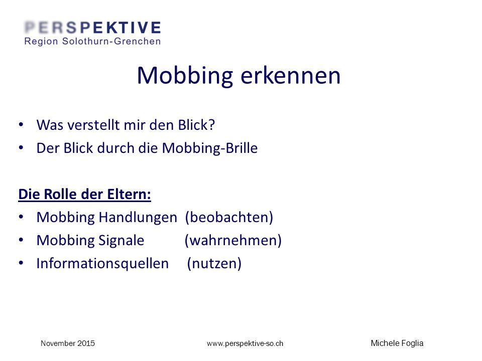 Mobbing Handlungen  Körperliche Attacken  Psychische Angriffe  Nonverbale Angriffe  Sachbeschädigungen  Cyber - Mobbing www.perspektive-so.ch