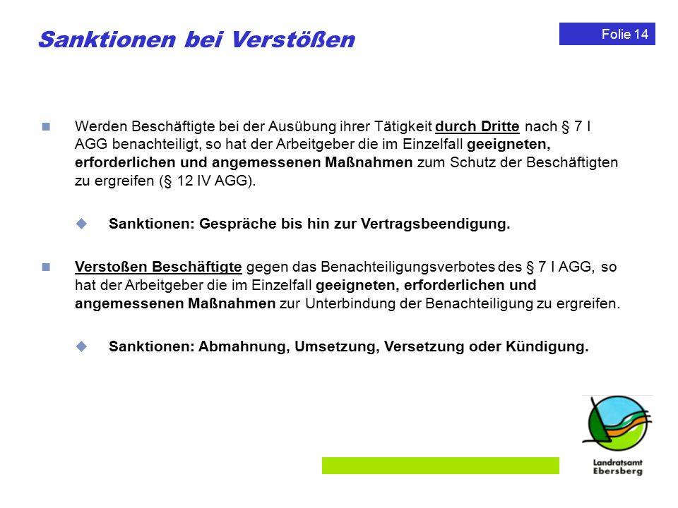 Folie 14 Sanktionen bei Verstößen Werden Beschäftigte bei der Ausübung ihrer Tätigkeit durch Dritte nach § 7 I AGG benachteiligt, so hat der Arbeitgeb