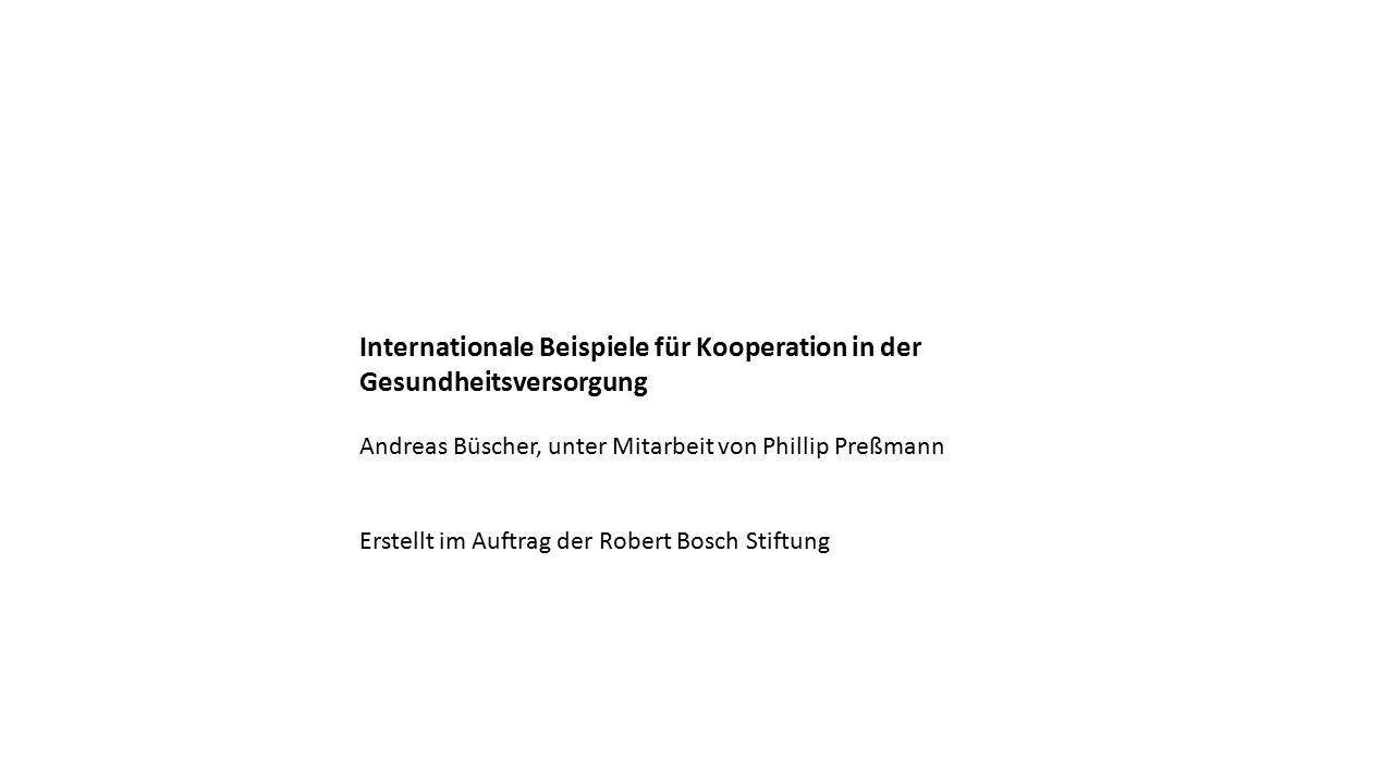 Internationale Beispiele für Kooperation in der Gesundheitsversorgung Andreas Büscher, unter Mitarbeit von Phillip Preßmann Erstellt im Auftrag der Robert Bosch Stiftung