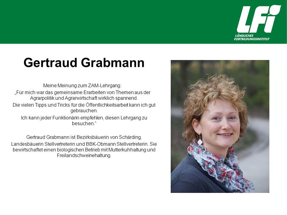 """Gertraud Grabmann Meine Meinung zum ZAM-Lehrgang: """"Für mich war das gemeinsame Erarbeiten von Themen aus der Agrarpolitik und Agrarwirtschaft wirklich spannend."""