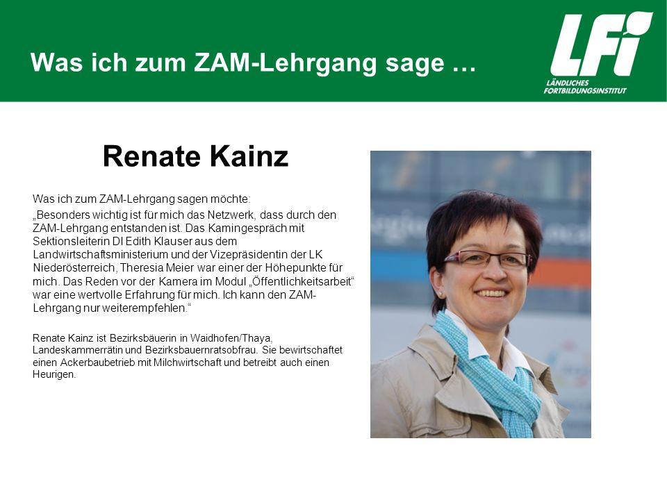 """Was ich zum ZAM-Lehrgang sage … Renate Kainz Was ich zum ZAM-Lehrgang sagen möchte: """"Besonders wichtig ist für mich das Netzwerk, dass durch den ZAM-Lehrgang entstanden ist."""