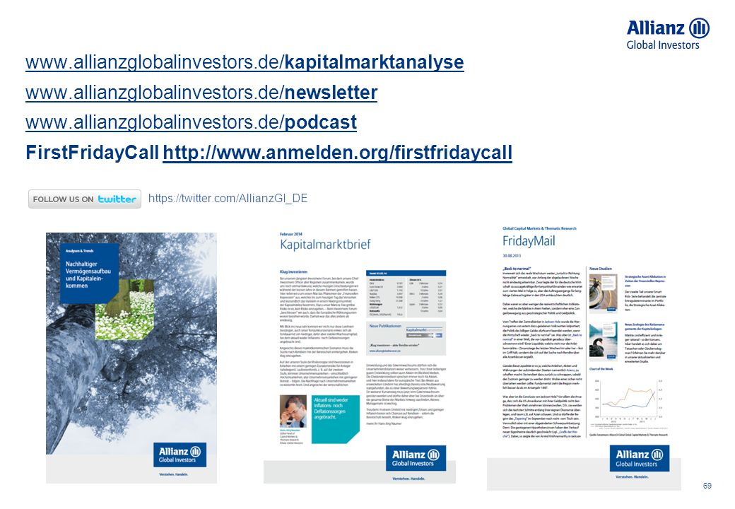 69 www.allianzglobalinvestors.de/kapitalmarktanalyse www.allianzglobalinvestors.de/newsletter www.allianzglobalinvestors.de/podcast FirstFridayCall http://www.anmelden.org/firstfridaycallhttp://www.anmelden.org/firstfridaycall https://twitter.com/AllianzGI_DE
