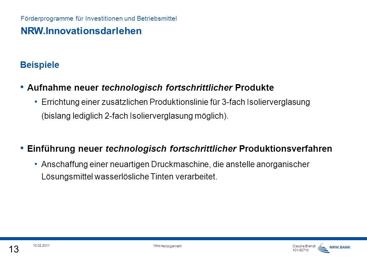 13 10.02.2011 TPH Herzogenrath Claudia Brendt 101-82710 Aufnahme neuer technologisch fortschrittlicher Produkte Errichtung einer zusätzlichen Produktionslinie für 3-fach Isolierverglasung (bislang lediglich 2-fach Isolierverglasung möglich).