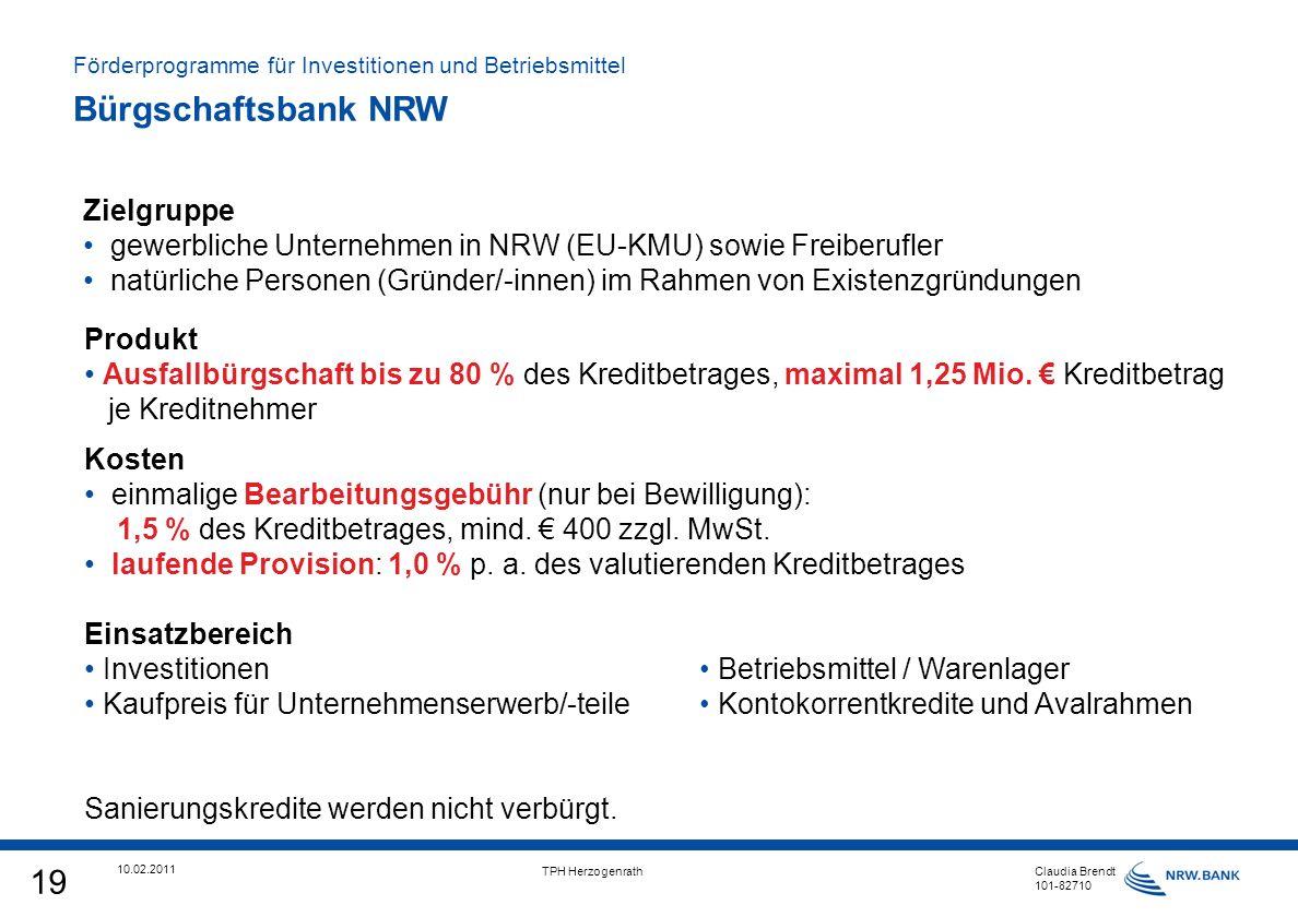 19 10.02.2011 TPH Herzogenrath Claudia Brendt 101-82710 Kosten einmalige Bearbeitungsgebühr (nur bei Bewilligung): 1,5 % des Kreditbetrages, mind.