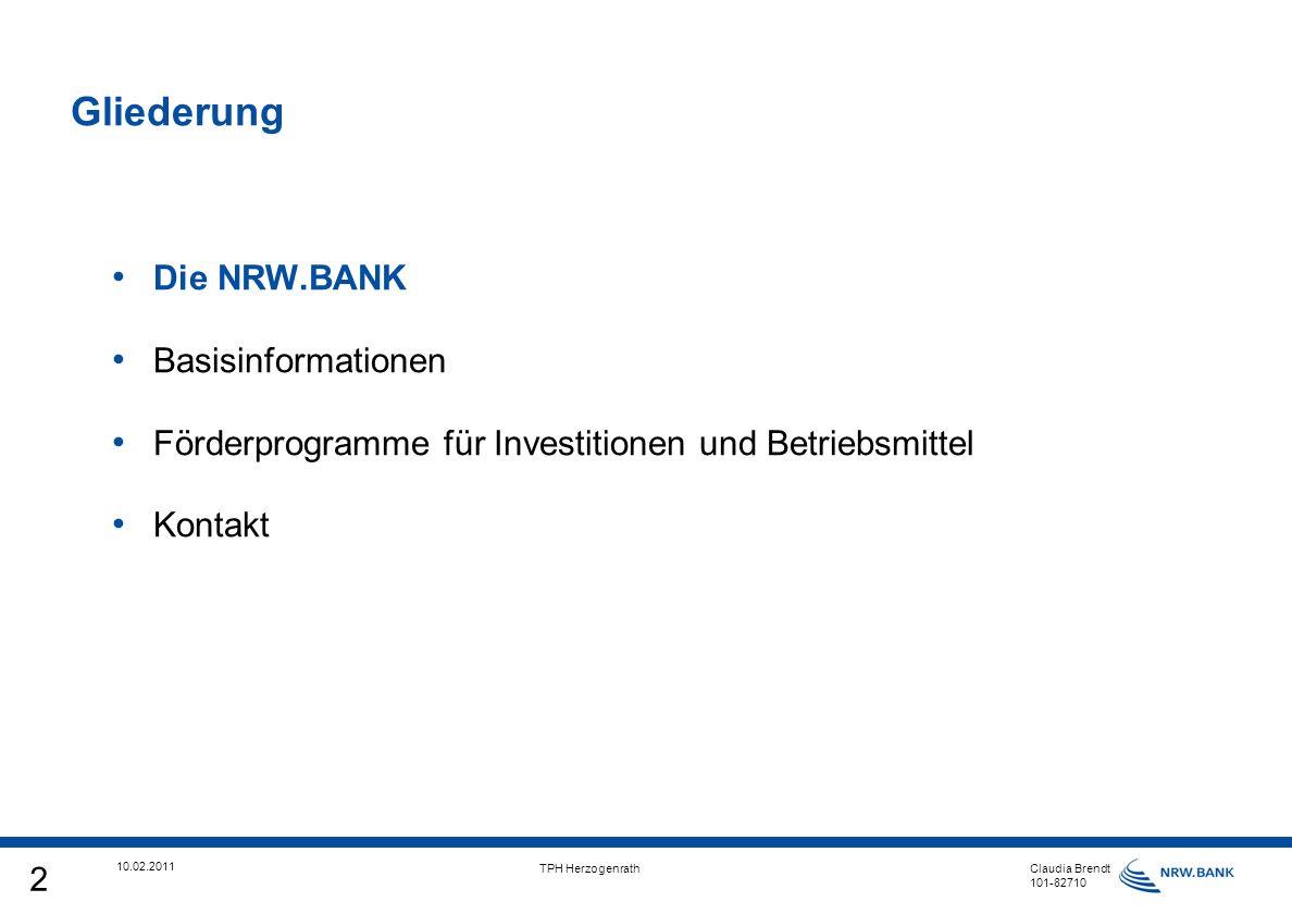 2 10.02.2011 TPH Herzogenrath Claudia Brendt 101-82710 Gliederung Die NRW.BANK Basisinformationen Förderprogramme für Investitionen und Betriebsmittel Kontakt