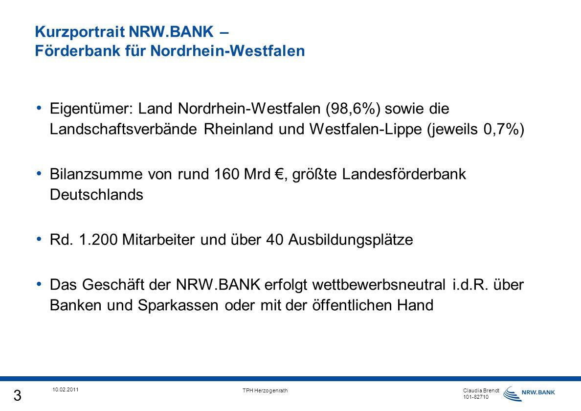 4 10.02.2011 TPH Herzogenrath Claudia Brendt 101-82710 Gliederung Die NRW.BANK Basisinformationen Förderprogramme für Investitionen und Betriebsmittel Kontakt