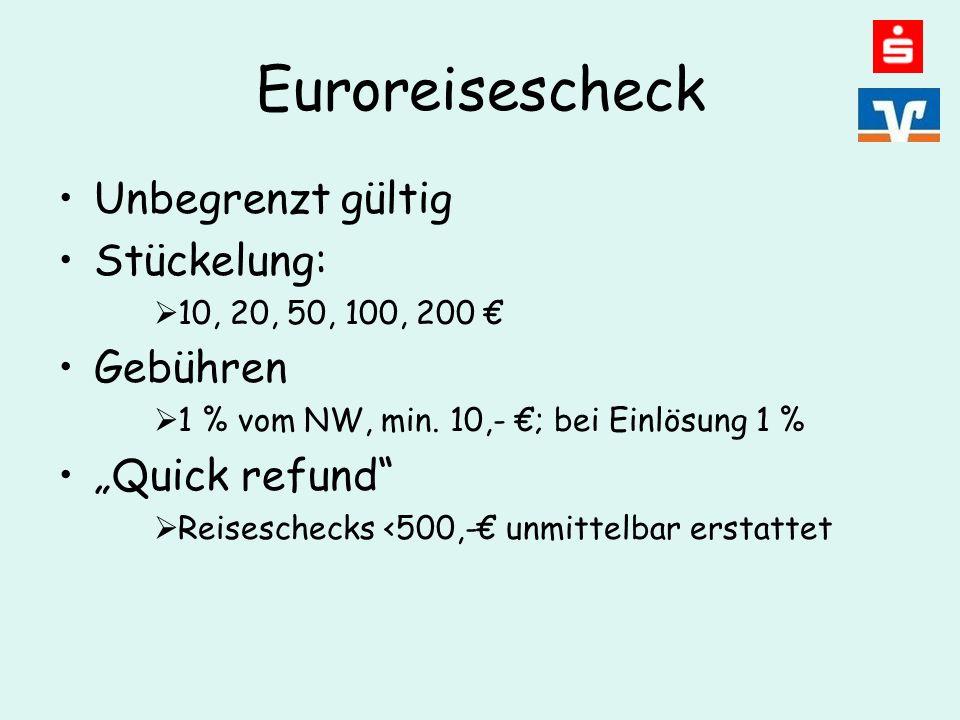 Euroreisescheck Unbegrenzt gültig Stückelung:  10, 20, 50, 100, 200 € Gebühren  1 % vom NW, min.