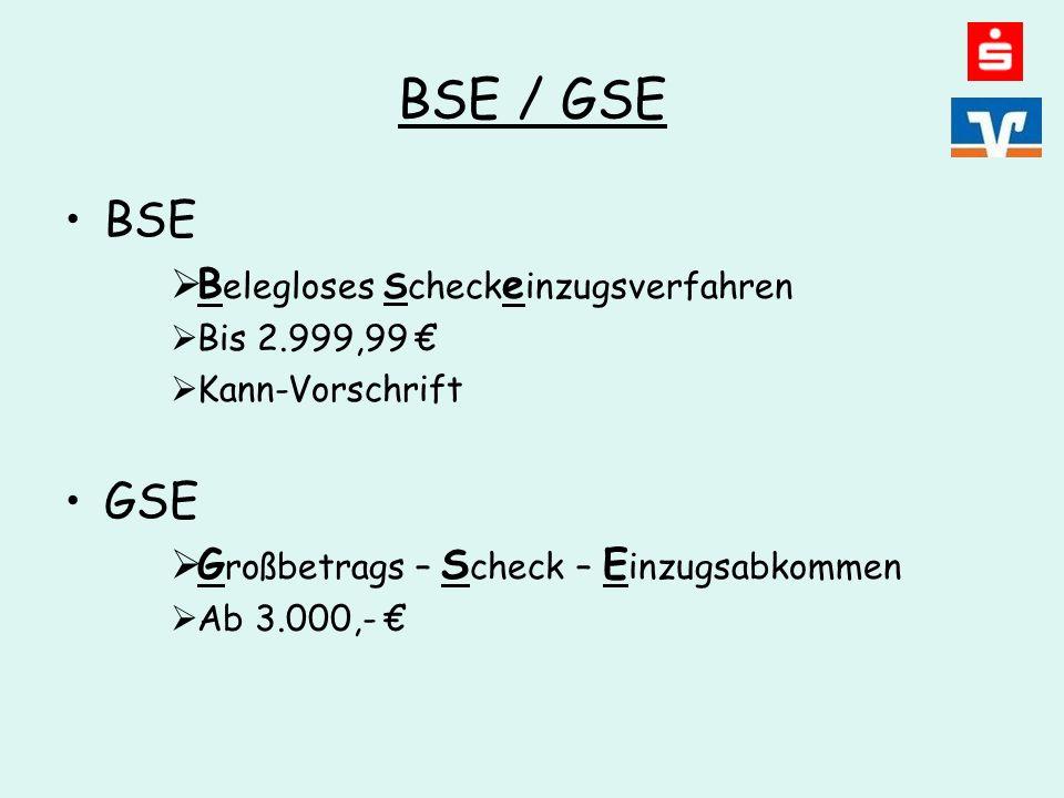 BSE / GSE BSE  B elegloses Scheck e inzugsverfahren  Bis 2.999,99 €  Kann-Vorschrift GSE  G roßbetrags – S check – E inzugsabkommen  Ab 3.000,- €