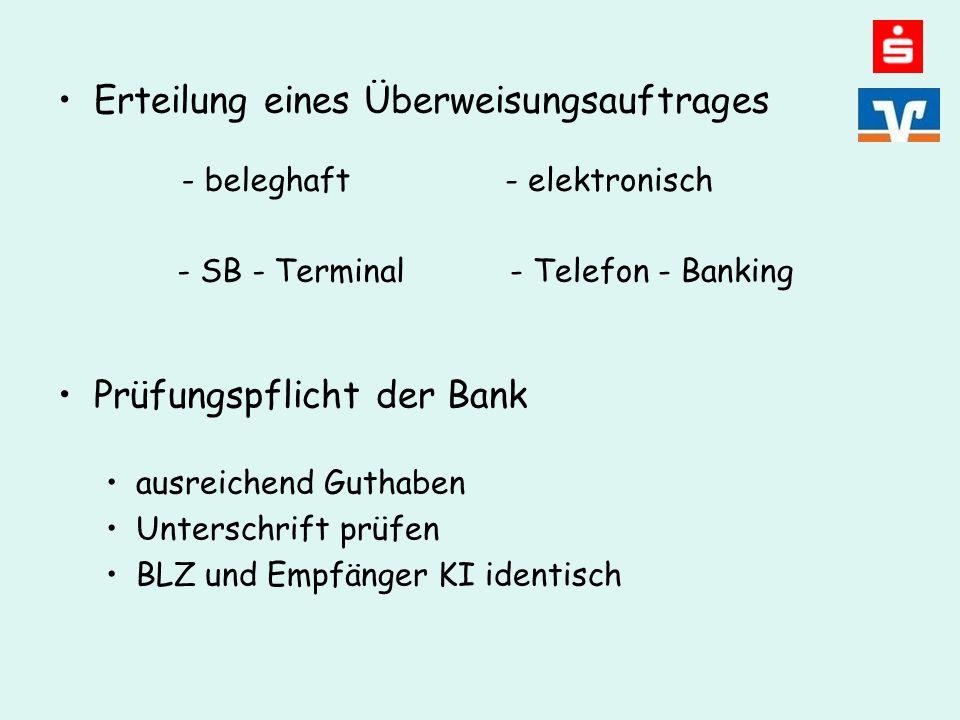 Erteilung eines Überweisungsauftrages Prüfungspflicht der Bank ausreichend Guthaben Unterschrift prüfen BLZ und Empfänger KI identisch - beleghaft- elektronisch - SB - Terminal - Telefon - Banking