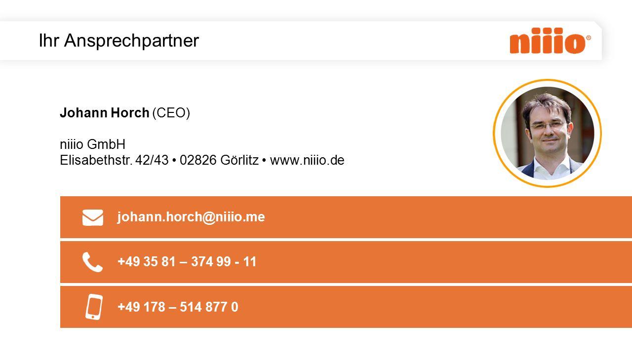 Ihr Ansprechpartner Johann Horch (CEO) niiio GmbH Elisabethstr. 42/43 02826 Görlitz www.niiio.de johann.horch@niiio.me +49 35 81 – 374 99 - 11 +49 178
