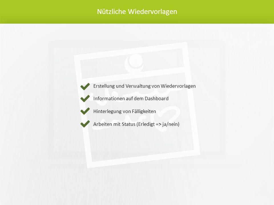 Nützliche Wiedervorlagen Erstellung und Verwaltung von Wiedervorlagen Informationen auf dem Dashboard Hinterlegung von Fälligkeiten Arbeiten mit Status (Erledigt => ja/nein)