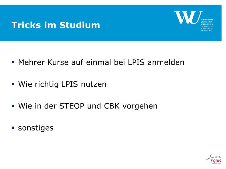 Tricks im Studium  Mehrer Kurse auf einmal bei LPIS anmelden  Wie richtig LPIS nutzen  Wie in der STEOP und CBK vorgehen  sonstiges
