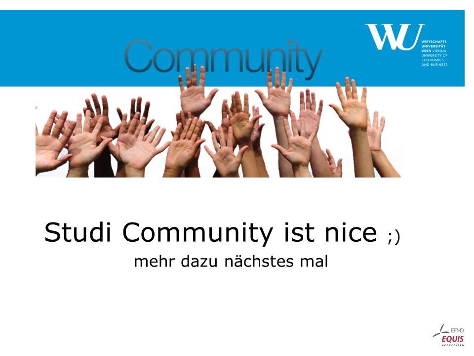 Studi Community ist nice ;) mehr dazu nächstes mal