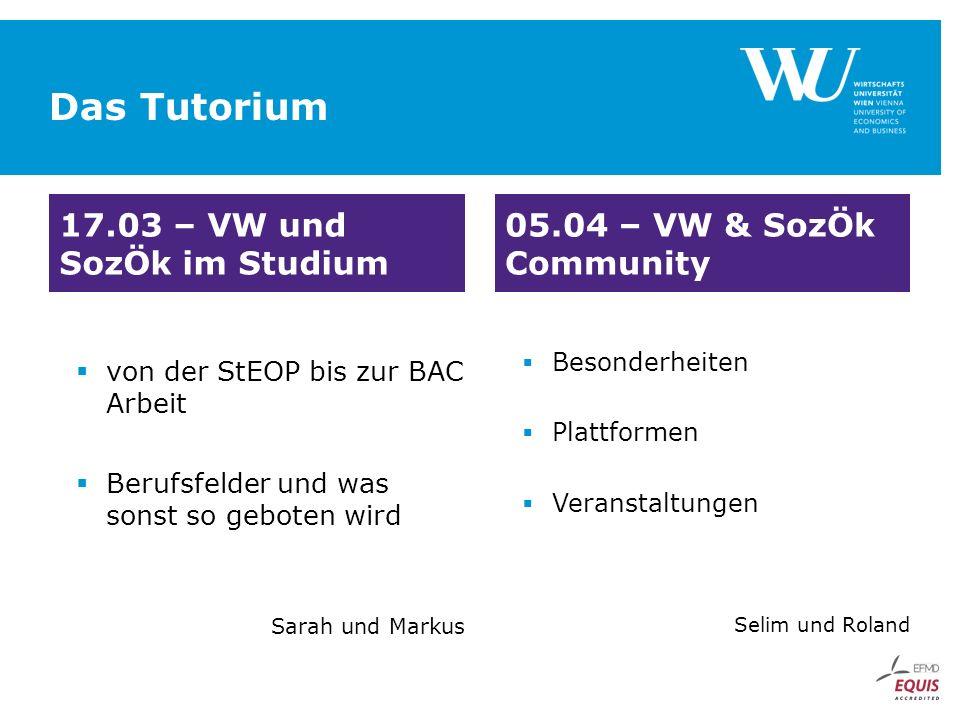 Das Tutorium  von der StEOP bis zur BAC Arbeit  Berufsfelder und was sonst so geboten wird Sarah und Markus  Besonderheiten  Plattformen  Veranstaltungen Selim und Roland 17.03 – VW und SozÖk im Studium 05.04 – VW & SozÖk Community