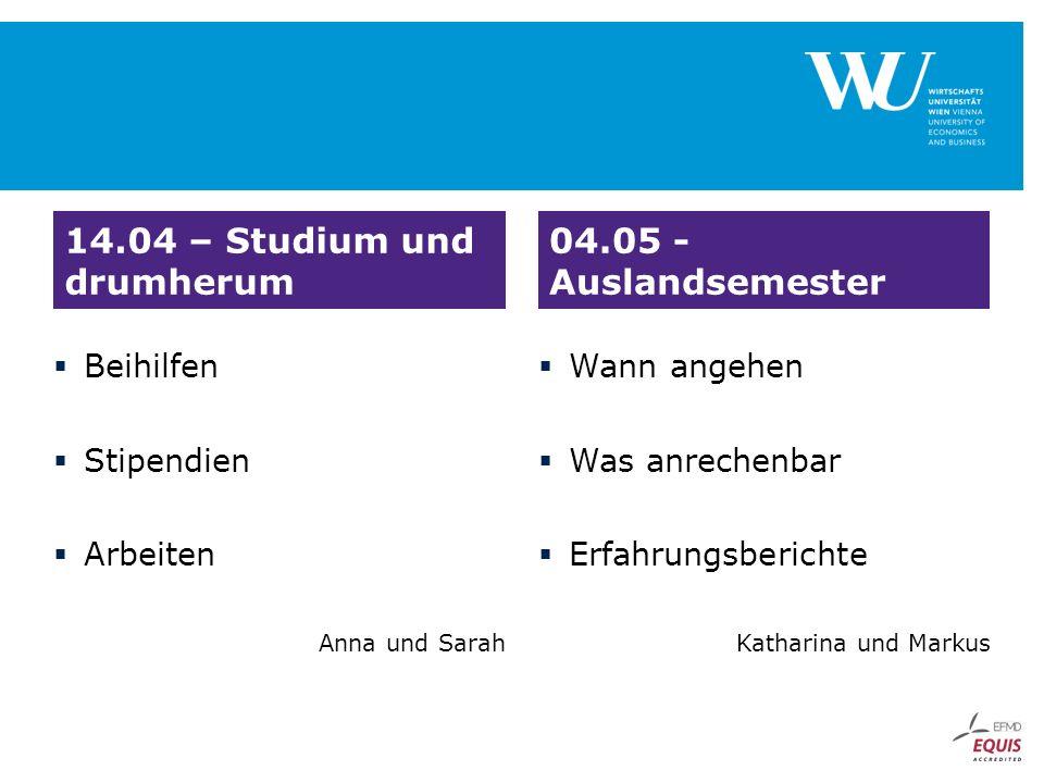  Beihilfen  Stipendien  Arbeiten Anna und Sarah  Wann angehen  Was anrechenbar  Erfahrungsberichte Katharina und Markus 14.04 – Studium und drumherum 04.05 - Auslandsemester