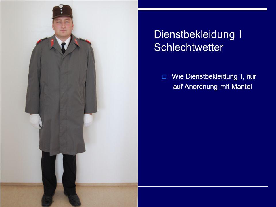 Dienstbekleidung I Schlechtwetter  Wie Dienstbekleidung I, nur auf Anordnung mit Mantel