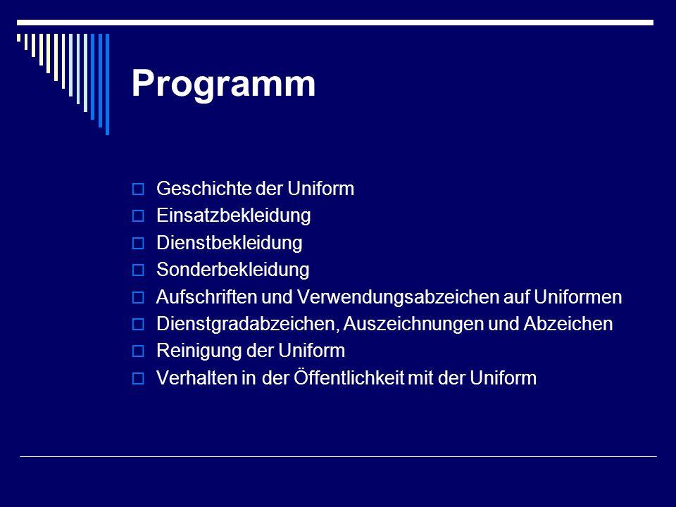 Programm  Geschichte der Uniform  Einsatzbekleidung  Dienstbekleidung  Sonderbekleidung  Aufschriften und Verwendungsabzeichen auf Uniformen  Dienstgradabzeichen, Auszeichnungen und Abzeichen  Reinigung der Uniform  Verhalten in der Öffentlichkeit mit der Uniform