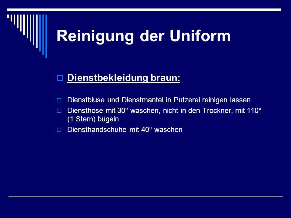 Reinigung der Uniform  Dienstbekleidung braun:  Dienstbluse und Dienstmantel in Putzerei reinigen lassen  Diensthose mit 30° waschen, nicht in den