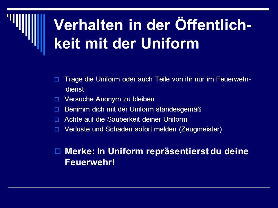Verhalten in der Öffentlich- keit mit der Uniform  Trage die Uniform oder auch Teile von ihr nur im Feuerwehr- dienst  Versuche Anonym zu bleiben 