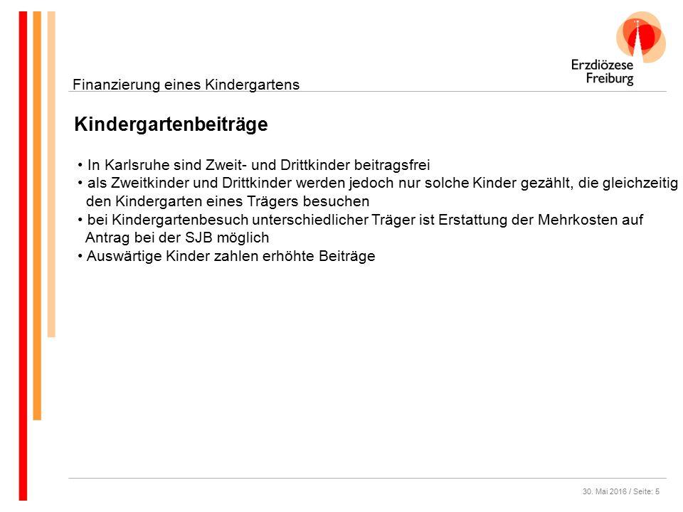 30. Mai 2016 / Seite: 5 Kindergartenbeiträge Finanzierung eines Kindergartens In Karlsruhe sind Zweit- und Drittkinder beitragsfrei als Zweitkinder un