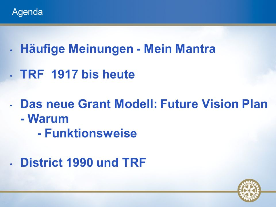 Struktur TRF Annual Fund (AF) EF Teil der Investitions- erträge Every Rotarian Every Year (Klubs) 100% District Dedicated Fund (DDF) World Fund