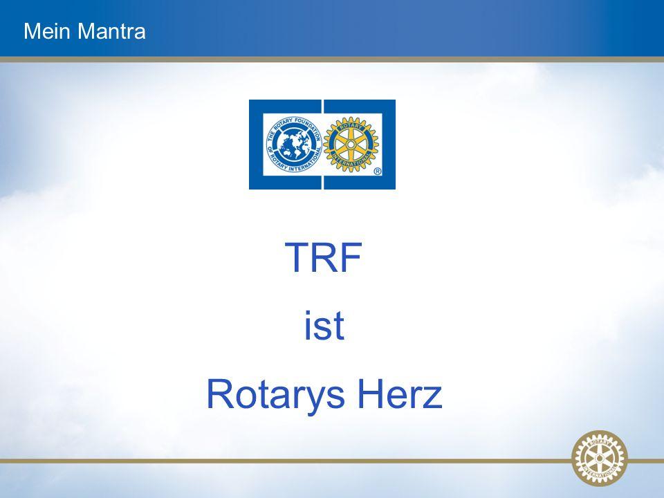 Mein Mantra TRF ist Rotarys Herz