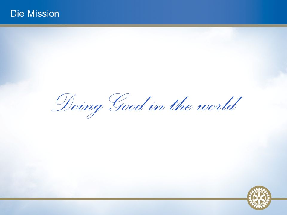 Die Mission Doing Good in the world
