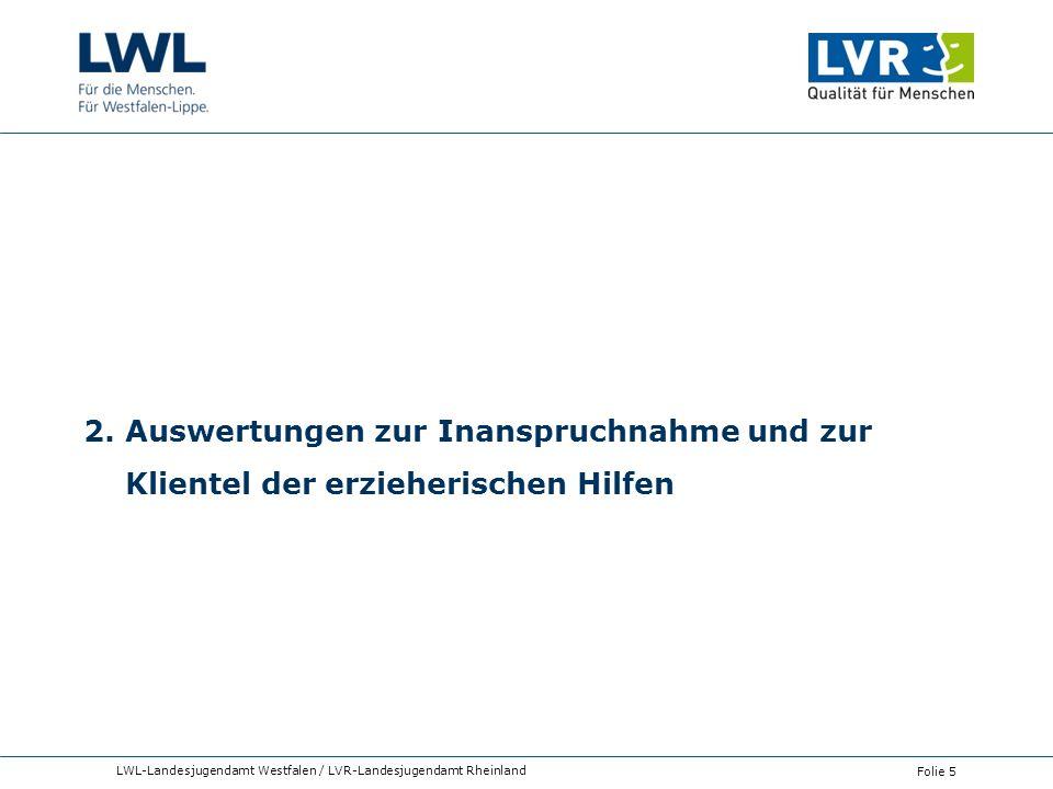 2. Auswertungen zur Inanspruchnahme und zur Klientel der erzieherischen Hilfen LWL-Landesjugendamt Westfalen / LVR-Landesjugendamt Rheinland Folie 5