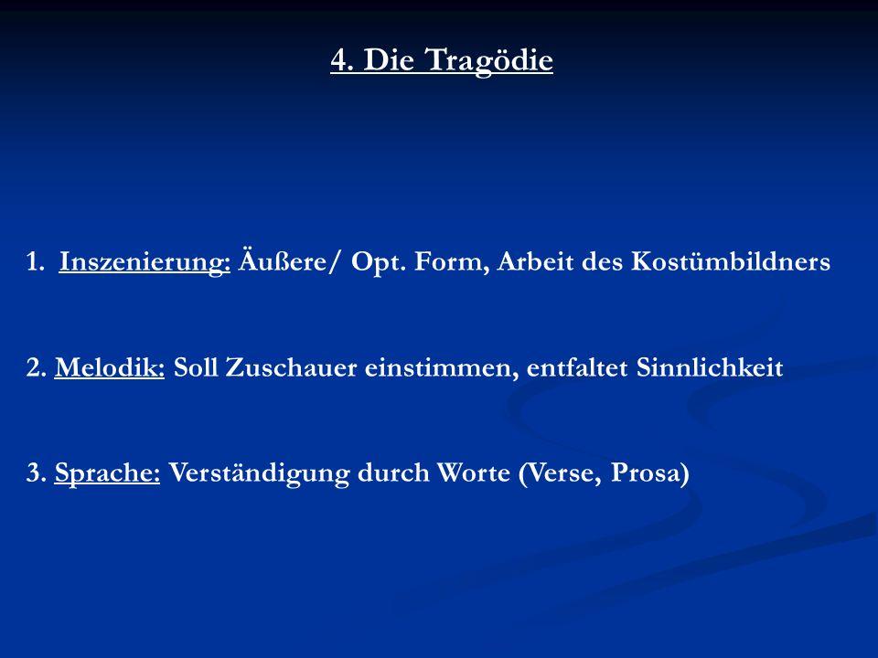 4. Die Tragödie 1.Inszenierung: Äußere/ Opt. Form, Arbeit des Kostümbildners 2.