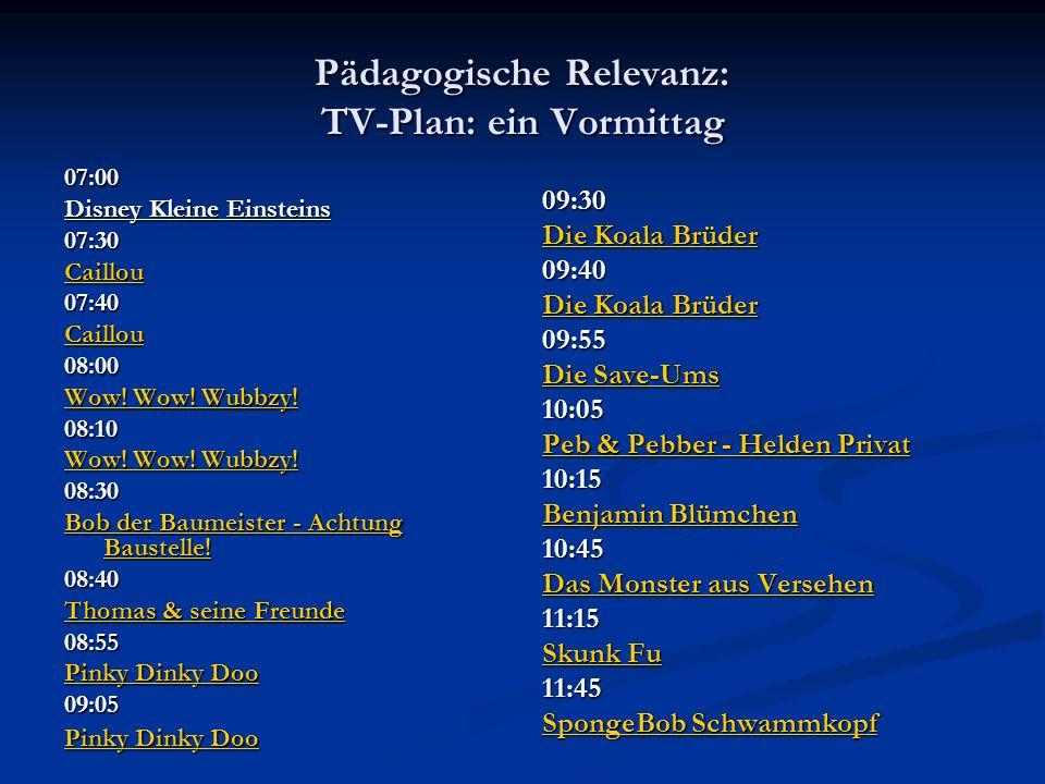 Pädagogische Relevanz: TV-Plan: ein Vormittag 07:00 Disney Kleine Einsteins 07:30 Caillou 07:40 08:00 Wow.
