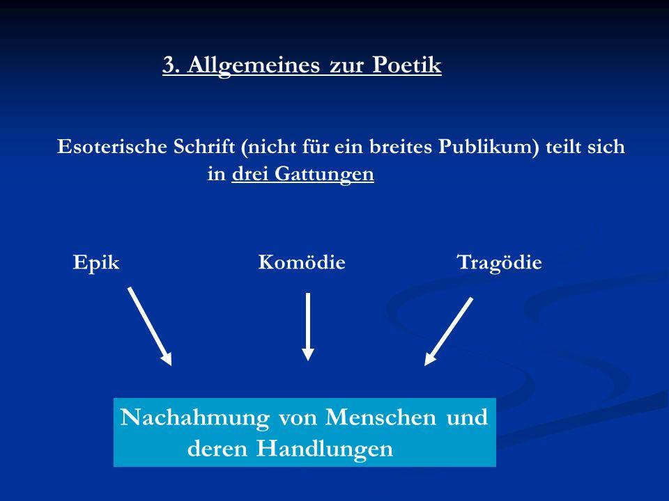 Nachahmung von Menschen und deren Handlungen Epik Komödie Tragödie 3.