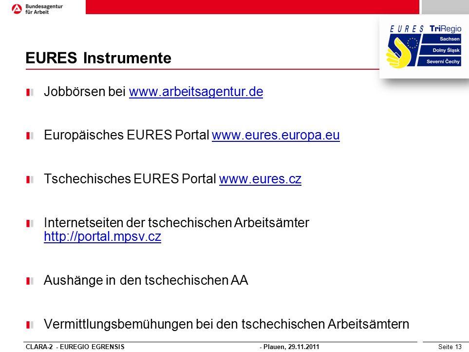 Seite 13 EURES Instrumente Jobbörsen bei www.arbeitsagentur.dewww.arbeitsagentur.de Europäisches EURES Portal www.eures.europa.euwww.eures.europa.eu T