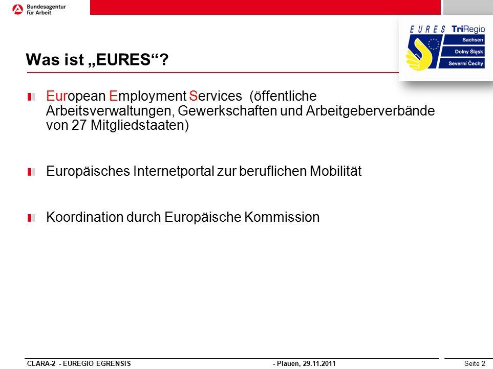 Seite 13 EURES Instrumente Jobbörsen bei www.arbeitsagentur.dewww.arbeitsagentur.de Europäisches EURES Portal www.eures.europa.euwww.eures.europa.eu Tschechisches EURES Portal www.eures.czwww.eures.cz Internetseiten der tschechischen Arbeitsämter http://portal.mpsv.cz http://portal.mpsv.cz Aushänge in den tschechischen AA Vermittlungsbemühungen bei den tschechischen Arbeitsämtern CLARA-2 - EUREGIO EGRENSIS - Plauen, 29.11.2011