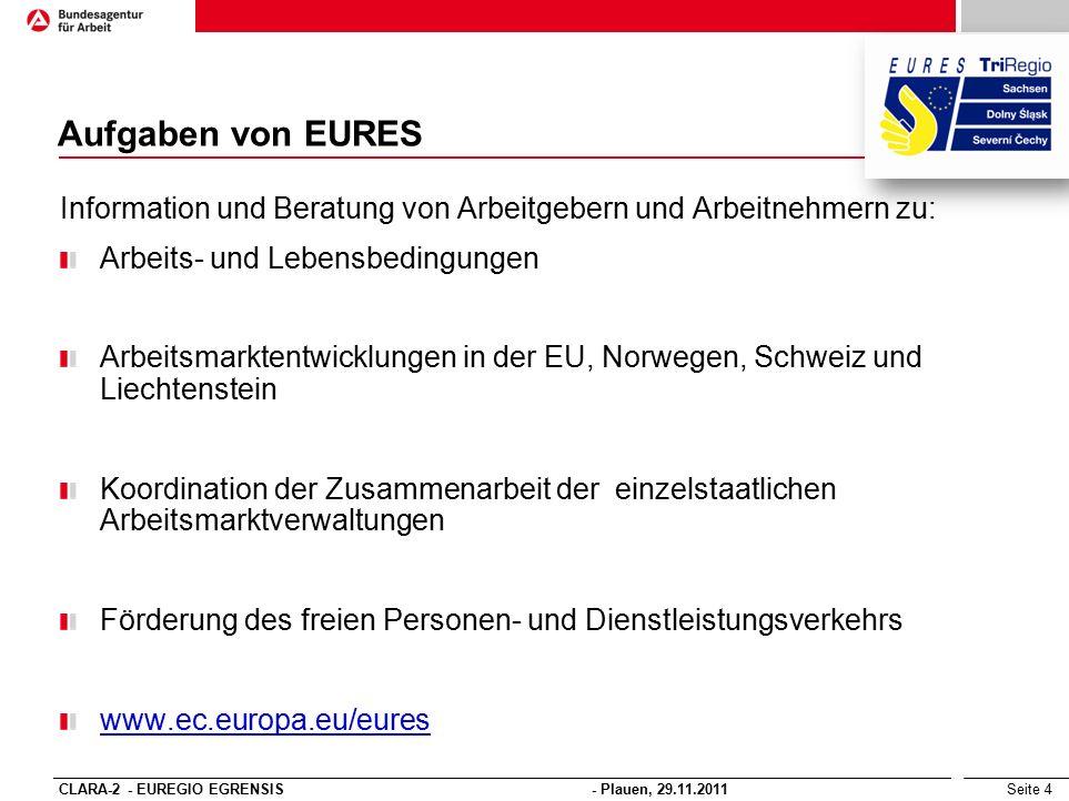 Seite 4 Aufgaben von EURES Information und Beratung von Arbeitgebern und Arbeitnehmern zu: Arbeits- und Lebensbedingungen Arbeitsmarktentwicklungen in